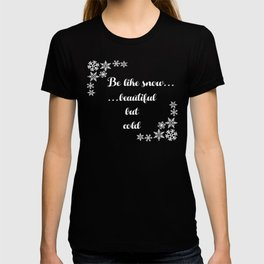 Be Like Snow Beautiful But Cold T-shirt