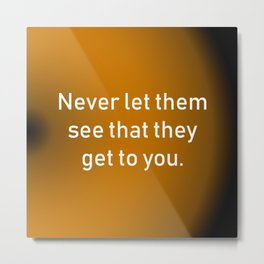 Never Let Them See Metal Print