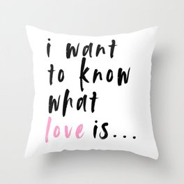 i want to know what love is... Throw Pillow