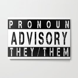 Pronoun Advisory (They/Them) Metal Print