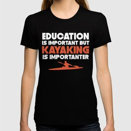 Education Is Important But Kayaking Is Importanter T-shirt