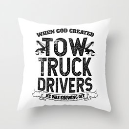 When God Created Tow Truck Drivers Throw Pillow