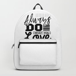 Inspirational Gift Idea Always Do What You Love Backpack