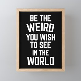Be The Weird Funny Quote Framed Mini Art Print