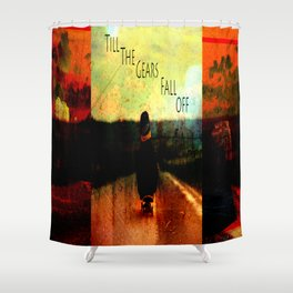 Till the Gears Fall Off Shower Curtain