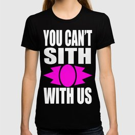 YOU CANT SITH WITH US T-shirt