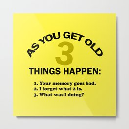 As you get old 3 things happen – funny Metal Print