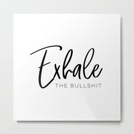 Exhale The Bullshit Metal Print