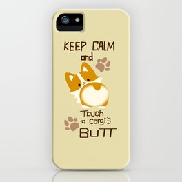 keep calm and touch a corgi's butt iPhone Case