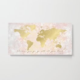 Map of the World, Go with all your Heart Metal Print