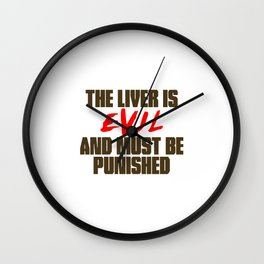 The Liver is Evil Wall Clock