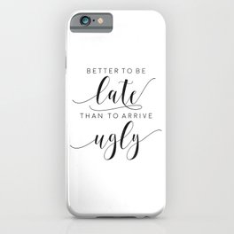 FUNNY BATHROOM DECOR, Better To Be Late Than To Arrive Ugly,Makeup Quote,Funny Poster,Girls Room Dec iPhone Case