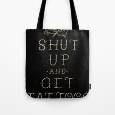 Shut up and get tattoos Tote Bag