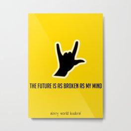 THE FUTURE IS AS BROKEN AS MY MIND Metal Print