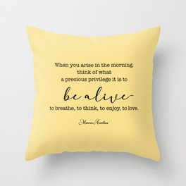What a precious privilege it is to be alive Throw Pillow