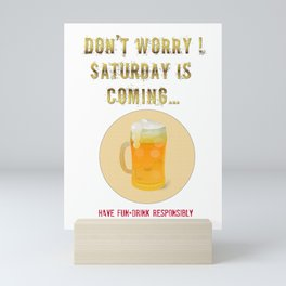 Saturday is Coming - Drink responsibly Mini Art Print