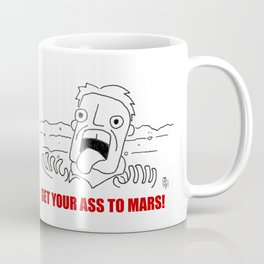 Gat your ass to Mars! Coffee Mug