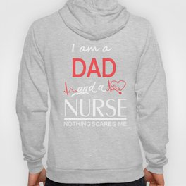 T-shirt..I am a DAD  and aNURSE NOTHING SCARES ME Hoody
