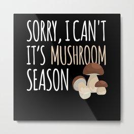 It is Mushroom Season Mushroom Collecting Fungi Metal Print