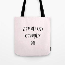Creep On Creepin' On Tote Bag