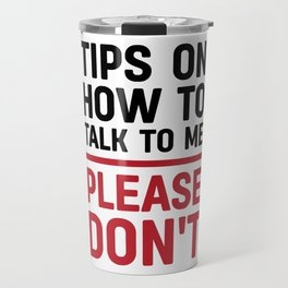 Tips on how to talk to me: please don't Travel Mug