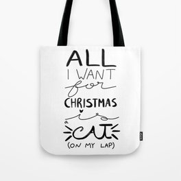 All I Want for Christmas is a Cat (on my lap) Tote Bag