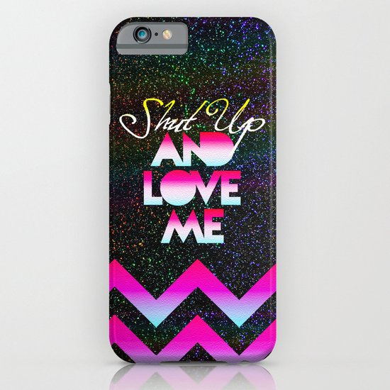 SHUT UP AND LOVE ME © RAINBOW GLITTER EDITION iPhone & iPod Case