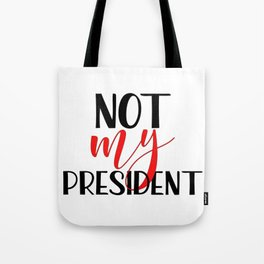 Not my president Anti Trump protest Tote Bag