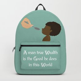 A man true wealth is the good he does in this world Backpack