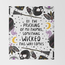 By the pricking of my thumbs, something wicked this way comes -Shakespeare, Macbeth Throw Blanket