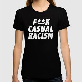 F**K Casual Racism (Alternate Edition) T-shirt
