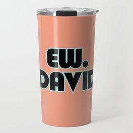 Ew, David Travel Mug
