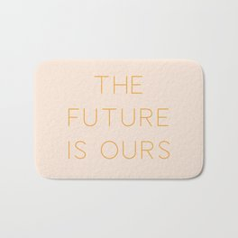 The Future Is Ours Bath Mat