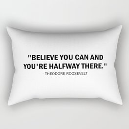 Believe you can and you're halfway there. Rectangular Pillow