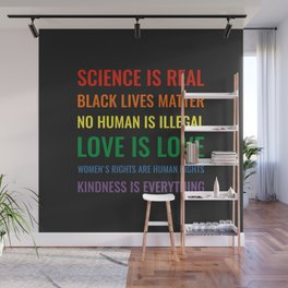 Science is real! Black lives matter! No human is illegal! Love is love! Wall Mural