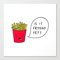Is it Fryday yet? Canvas Print