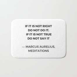 Stoic Inspiration Quotes - Marcus Aurelius Meditations - If it is not right do not so it - if it is Bath Mat