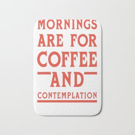 MORNING ARE FOR COFFEE AND CONTEMPLATION T-SHIRT Bath Mat