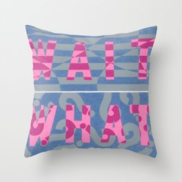 Wait What? Throw Pillow