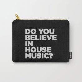 Do you believe house music? House song. Carry-All Pouch