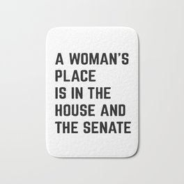 A Woman's Place Is In The House And Senate Bath Mat