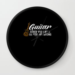 Guitar you like it or you are wrong Wall Clock