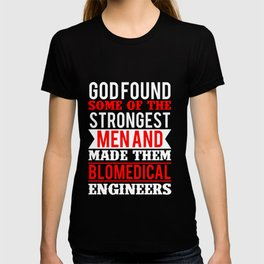 God found some of the Strongest Men and Made them Blomedical Engineers T-shirt