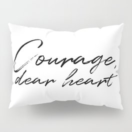 Courage, Dear Heart Pillow Sham