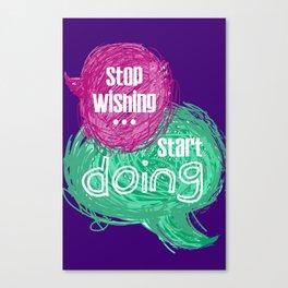 stop wishing start doing Canvas Print