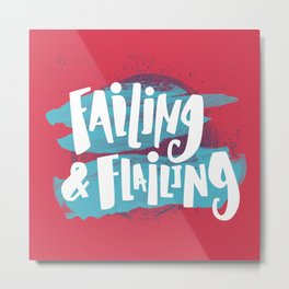 Failing & Flailing Metal Print