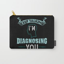 Psychology Gift: Keep talking I'm Diagnosing You Carry-All Pouch