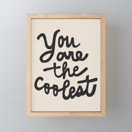 you are the coolest – black Framed Mini Art Print