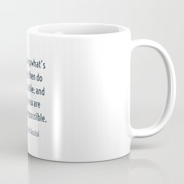 Start by doing what's necessary; then do what's possible; and suddenly you are doing the impossible. Coffee Mug