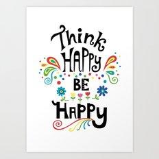 Think Happy Be Happy Art Print
